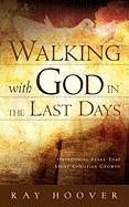 Walking with God in the Last Days - Hoover, Ray
