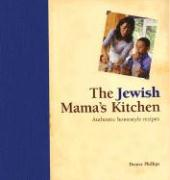 The Jewish Mama's Kitchen: Authentic Homestyle Recipes - Phillips, Denise