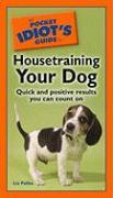 The Pocket Idiot's Guide to Housetraining Your Dog - Palika, Liz