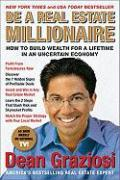 Be a Real Estate Millionaire: How to Build Wealth for a Lifetime in an Uncertain Economy - Graziosi, Dean