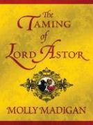 The Taming of Lord Astor - Madigan, Molly