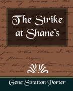 The Strike at Shane's - Gene Stratton Porter, Stratton Porter