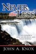 Never the Less - Knox, John A.