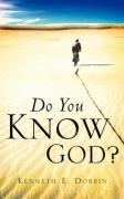 Do You Know God? - Dobbin, Kenneth E.