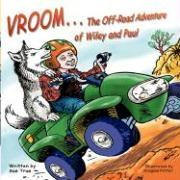 Vroom...the Off Road Adventure of Wiley & Paul - True, Sue