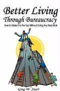Better Living Through Bureaucracy - Starr, Greg W.