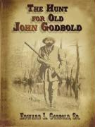 The Hunt for Old John Godbold - Godbold, Sr. Edward L.