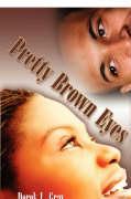 Pretty Brown Eyes - Gray, Derek L.