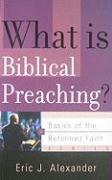 What Is Biblical Preaching? - Alexander, Eric J.