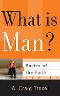 What Is Man? - Troxel, A. Craig