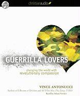 Guerrilla Lovers: Changing the World with Revolutionary Compassion - Antonucci, Vince