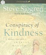 Conspiracy of Kindness: A Unique Approach to Sharing the Love of Jesus - Sjogren, Steve