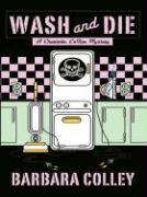 Wash and Die - Colley, Barbara C.
