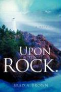 Upon This Rock. - Brown, Brad A.