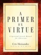A Primer on Virtue - Hernandez, Cris