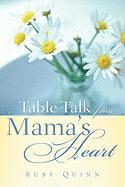 Table Talk from Mama's Heart - Quinn, Ruby