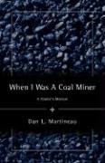 When I Was a Coal Miner - Martineau, Dan L.