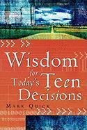 Wisdom for Today's Teen Decisions - Quick, Mark