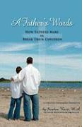 A Father's Words - How Fathers Make or Break Their Children - Rossi, Stephen