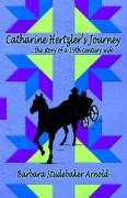Catharine Hertzler's Journey: The Story of a 19th Century Wife - Arnold, Barbara