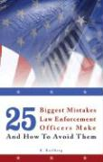 25 Biggest Mistakes Law Enforcement Officers Make and How to Avoid Them - Karlberg, K.