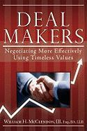 Deal Makers: Negotiating More Effectively Using Timeless Values - McClendon, Bill
