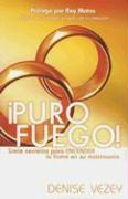 Puro Fuego: Siete Secretos Para Encender su Matrimonio - Vezey, Denise