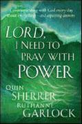Lord, I Need to Pray with Power - Sherrer, Quin; Garlock, Ruthanne