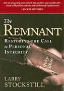 The Remnant: Restoring the Call to Personal Integrity - Stockstill, Larry