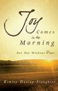 Joy Comes in the Morning: But Not Without Peace - Dunlap-Slaughter, Kimley