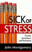 Sick of Stress: Causes, Symptoms, and Remedies - Montgomery, John