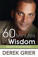 60 Minutes of Wisdom: Insight in an Instant - Grier, Derek