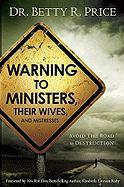 Warning to Ministers, Their Wives: Avoid the Road to Destruction - Price, Betty R.