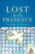 Lost in His Presence - Ready, Racheal E.