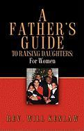 A Father's Guide to Raising Daughters: For Women - Kenlaw, Will