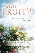 Got Fruit? - Laizure, Rob; Laizure, Robert And Lisa