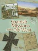 Spanish Missions of the Old West - Higgins, Nadia
