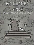 We Must Be Gods: Two Lumps Year Two - Hynes, Mel; Grant, James L.