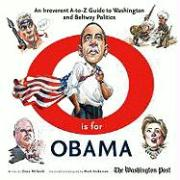 O Is for Obama: An Irreverent A-To-Z Guide to Washington and Beltway Politics - Milbank, Dana