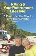 RVing & Your Retirement Lifestyle: A Cost Effective Way to Live Your Dreams - Webber, Jeffrey