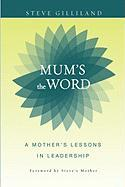 Mum's the Word: A Mother's Lessons in Leadership - Gilliland, Steve