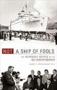 Not a Ship of Fools: The Incredible Voyage of the SS Independence - Prendergast, Albert J.