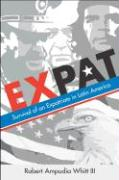 Expat: Survival of an Expatriate in Latin America - Whitt, Robert Ampudia, III