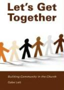 Let's Get Together: Building Community in the Church - Lett, Gabe