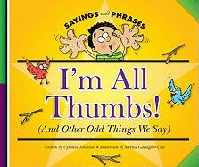 I'm All Thumbs!: (And Other Odd Things We Say) - Amoroso, Cynthia