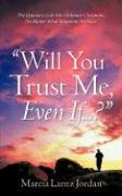 Will You Trust Me, Even If .? - Jordan, Marcia Lantz