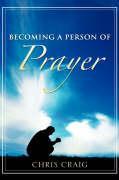 Becoming a Person of Prayer - Craig, Chris