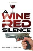 A Wine Red Silence - Duncan, George L.