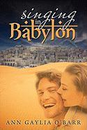 Singing in Babylon - O'Barr, Ann Gaylia