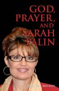 God, Prayer, and Sarah Palin or Sarah Palin and the Power of Prayer: The Power of Prayer and Sarah Palin - Benson, Kristina